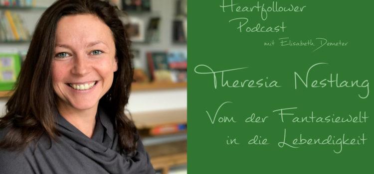 #005 Theresia Nestlang – Von der Fantasiewelt in die Lebendigkeit