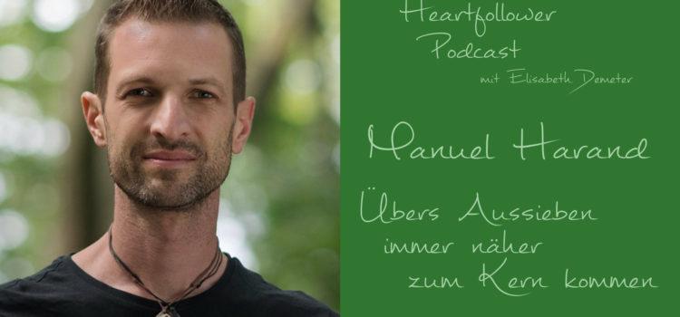 #007 Manuel Harand – Übers Aussieben immer näher zum Kern kommen