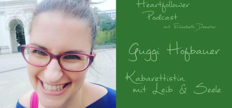 #010 Guggi Hofbauer – Kabarettistin mit Leib und Seele